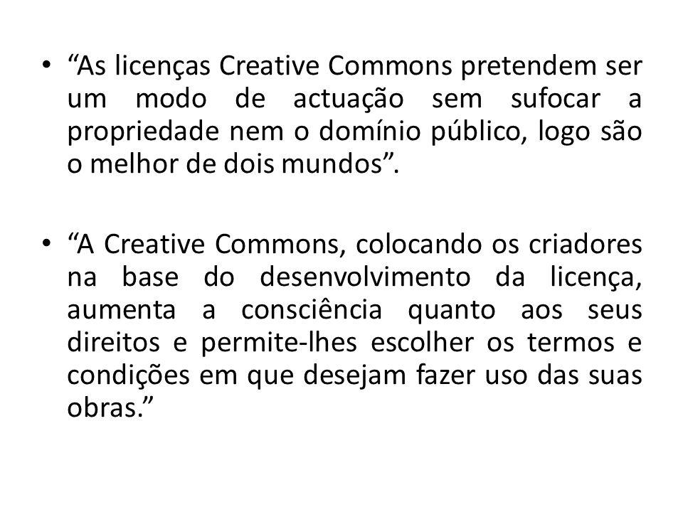 As licenças Creative Commons pretendem ser um modo de actuação sem sufocar a propriedade nem o domínio público, logo são o melhor de dois mundos .