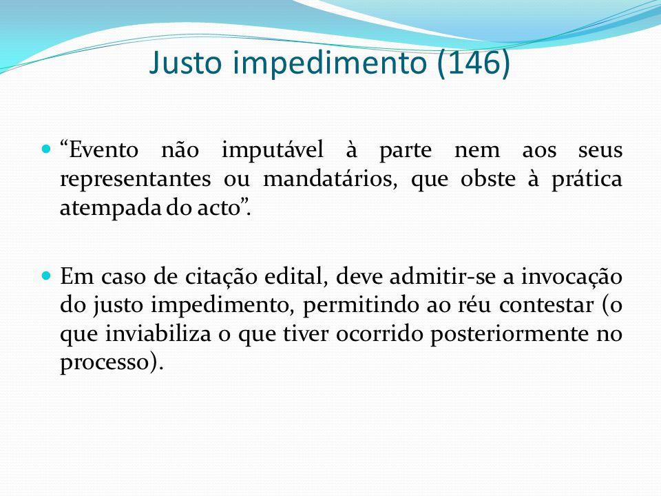 Justo impedimento (146) Evento não imputável à parte nem aos seus representantes ou mandatários, que obste à prática atempada do acto .