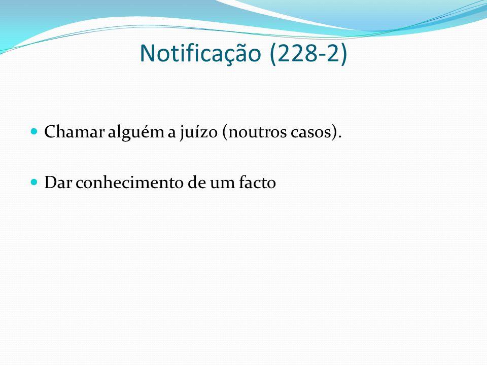 Notificação (228-2) Chamar alguém a juízo (noutros casos).
