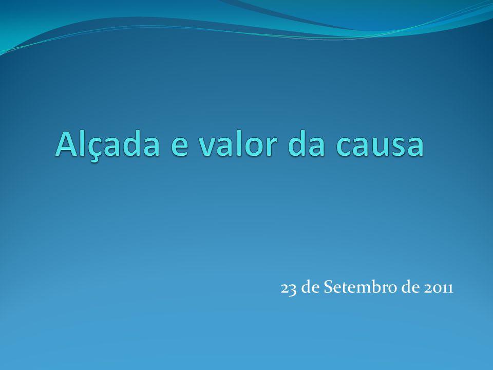 Alçada e valor da causa 23 de Setembro de 2011