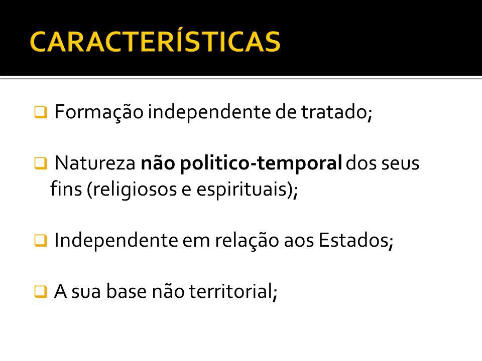 CARACTERÍSTICAS Formação independente de tratado;