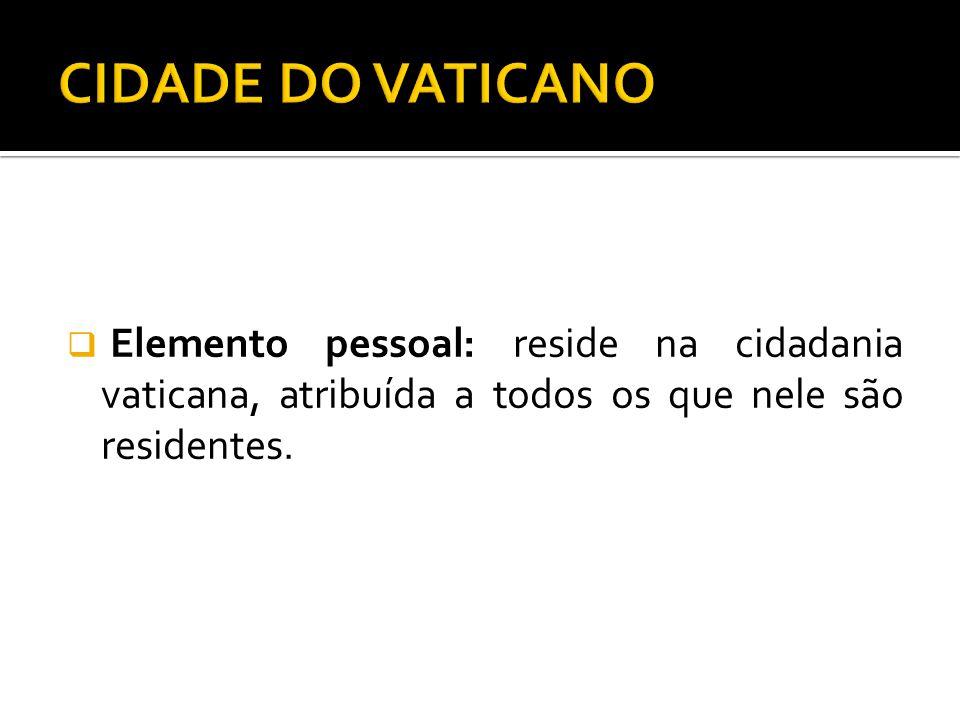 CIDADE DO VATICANO Elemento pessoal: reside na cidadania vaticana, atribuída a todos os que nele são residentes.