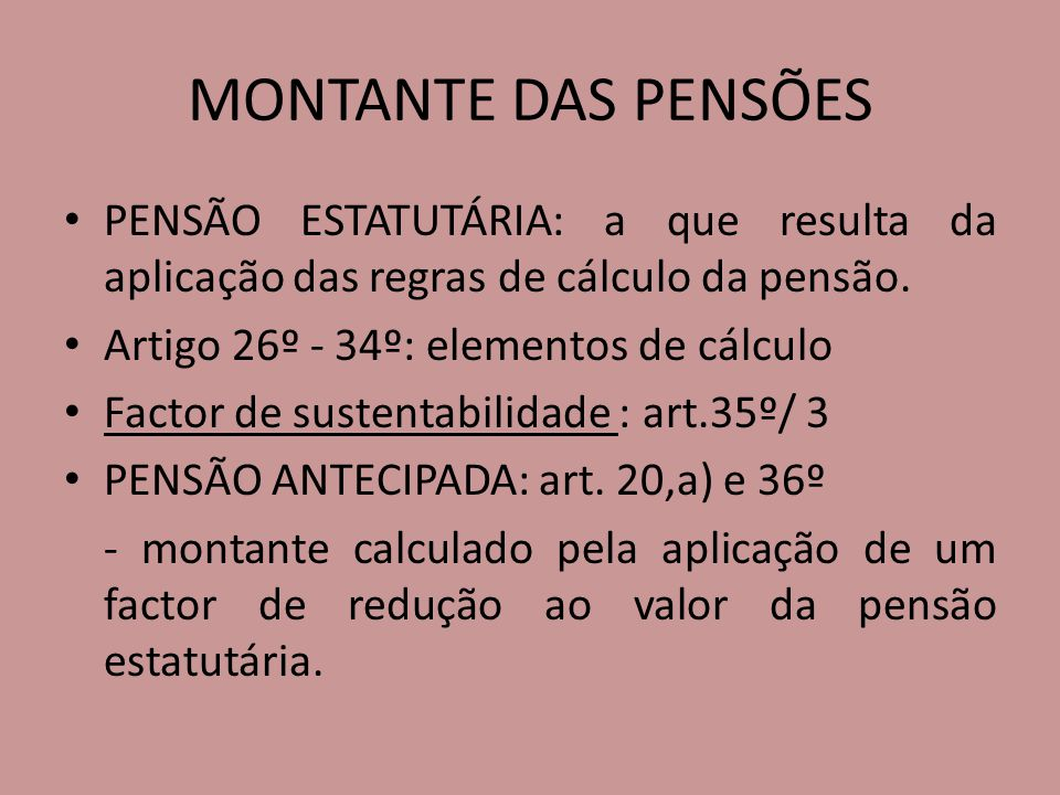 MONTANTE DAS PENSÕES PENSÃO ESTATUTÁRIA: a que resulta da aplicação das regras de cálculo da pensão.