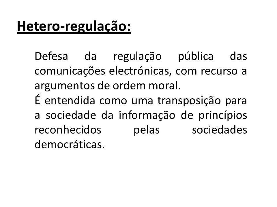Hetero-regulação: Defesa da regulação pública das comunicações electrónicas, com recurso a argumentos de ordem moral.