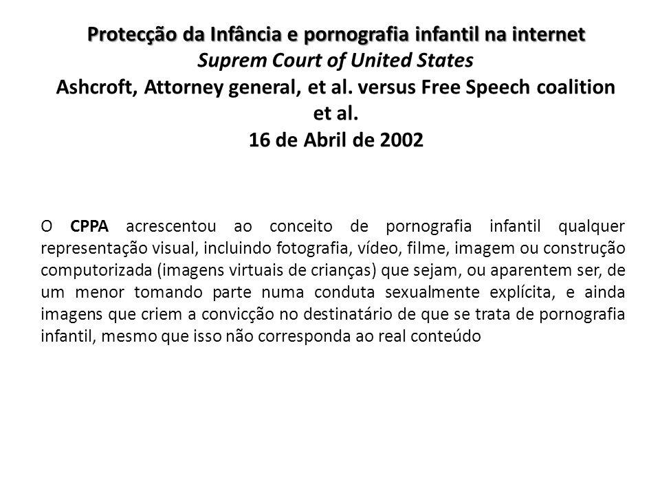 Protecção da Infância e pornografia infantil na internet Suprem Court of United States Ashcroft, Attorney general, et al. versus Free Speech coalition et al. 16 de Abril de 2002