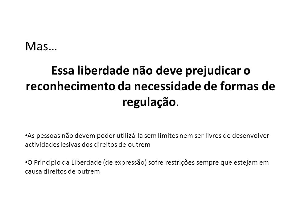 Mas… Essa liberdade não deve prejudicar o reconhecimento da necessidade de formas de regulação.
