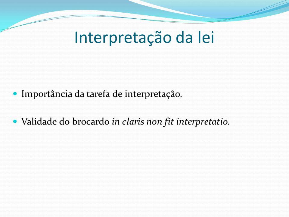 Interpretação da lei Importância da tarefa de interpretação.