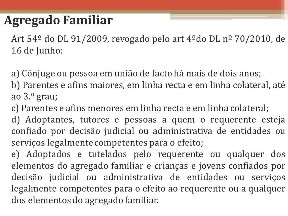 Agregado Familiar Art 54º do DL 91/2009, revogado pelo art 4ºdo DL nº 70/2010, de 16 de Junho: