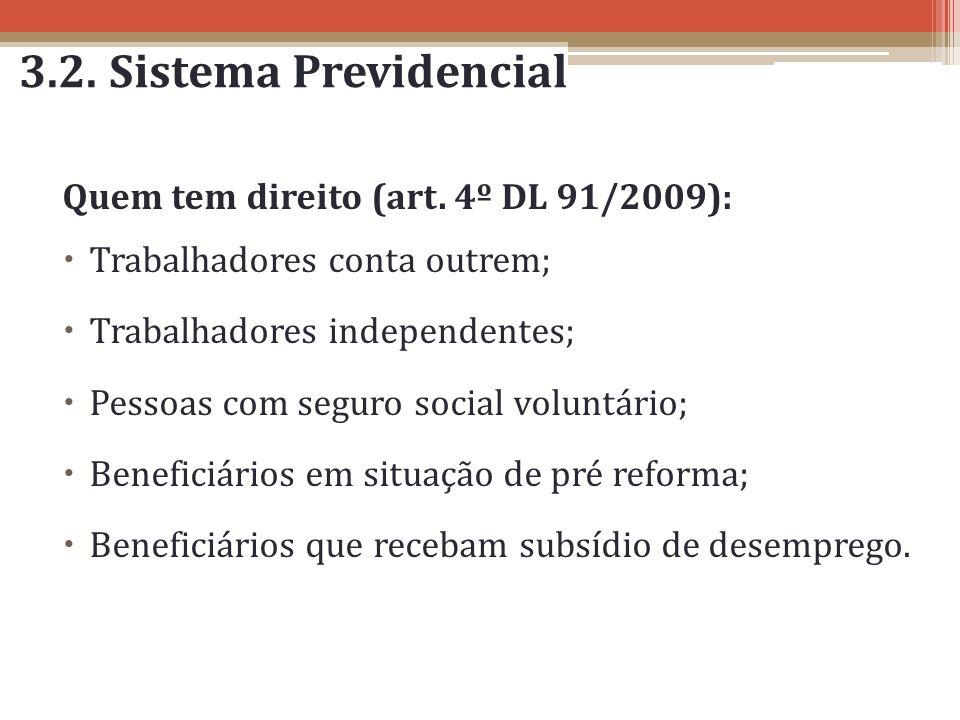 3.2. Sistema Previdencial Quem tem direito (art. 4º DL 91/2009):