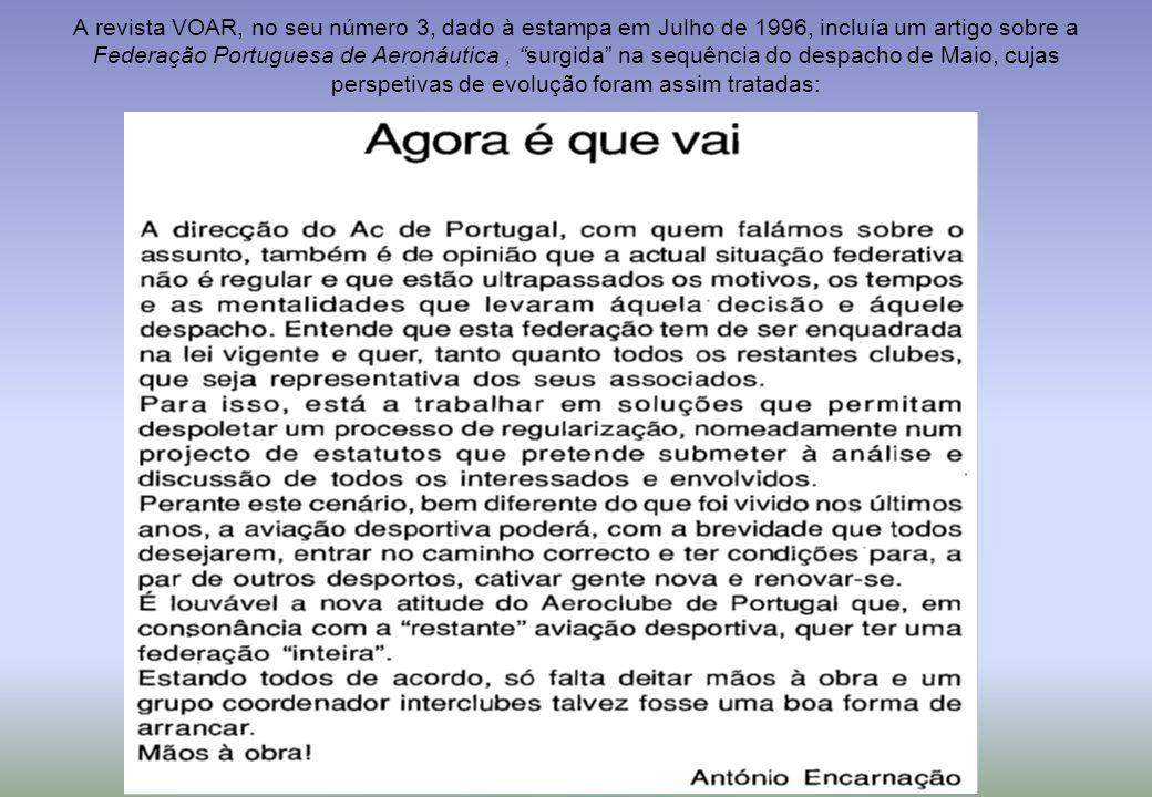 A revista VOAR, no seu número 3, dado à estampa em Julho de 1996, incluía um artigo sobre a Federação Portuguesa de Aeronáutica , surgida na sequência do despacho de Maio, cujas perspetivas de evolução foram assim tratadas: