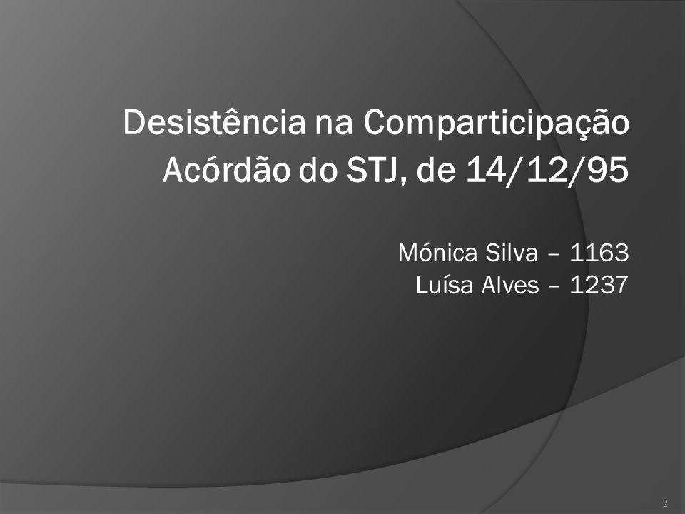 Desistência na Comparticipação Acórdão do STJ, de 14/12/95 Mónica Silva – 1163 Luísa Alves – 1237