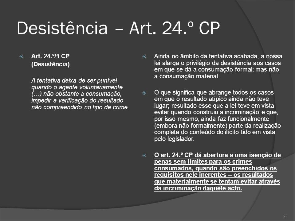 Desistência – Art. 24.º CP Art. 24.º/1 CP (Desistência)