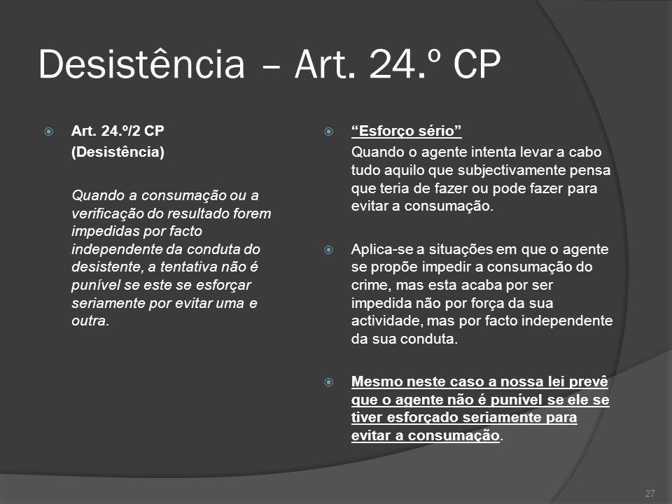 Desistência – Art. 24.º CP Art. 24.º/2 CP (Desistência)