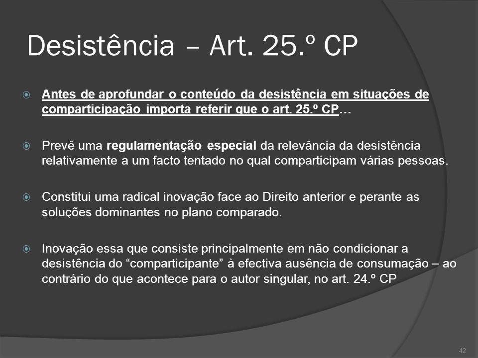 Desistência – Art. 25.º CP Antes de aprofundar o conteúdo da desistência em situações de comparticipação importa referir que o art. 25.º CP…