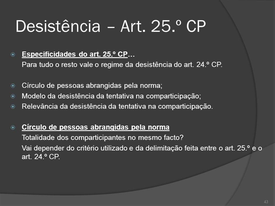 Desistência – Art. 25.º CP Especificidades do art. 25.º CP…