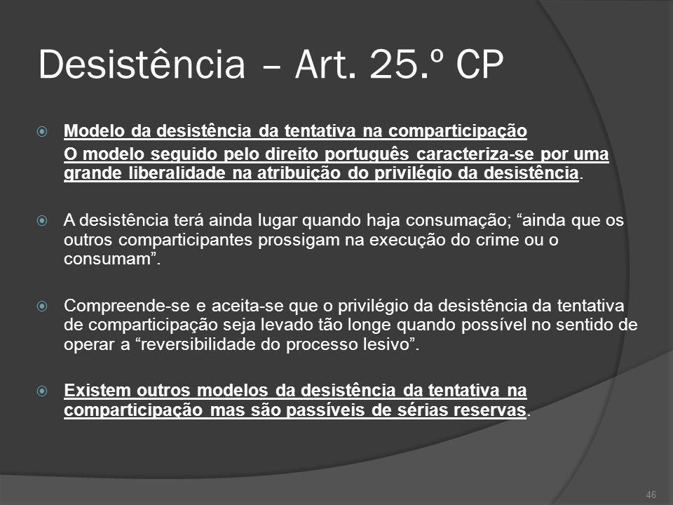 Desistência – Art. 25.º CP Modelo da desistência da tentativa na comparticipação.