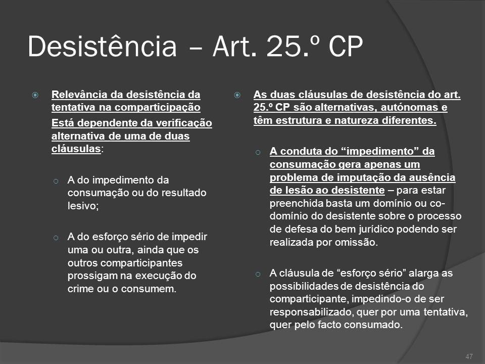 Desistência – Art. 25.º CP Relevância da desistência da tentativa na comparticipação.