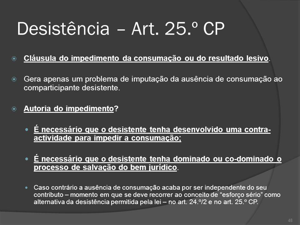Desistência – Art. 25.º CP Cláusula do impedimento da consumação ou do resultado lesivo.