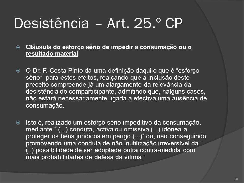 Desistência – Art. 25.º CP Cláusula do esforço sério de impedir a consumação ou o resultado material.