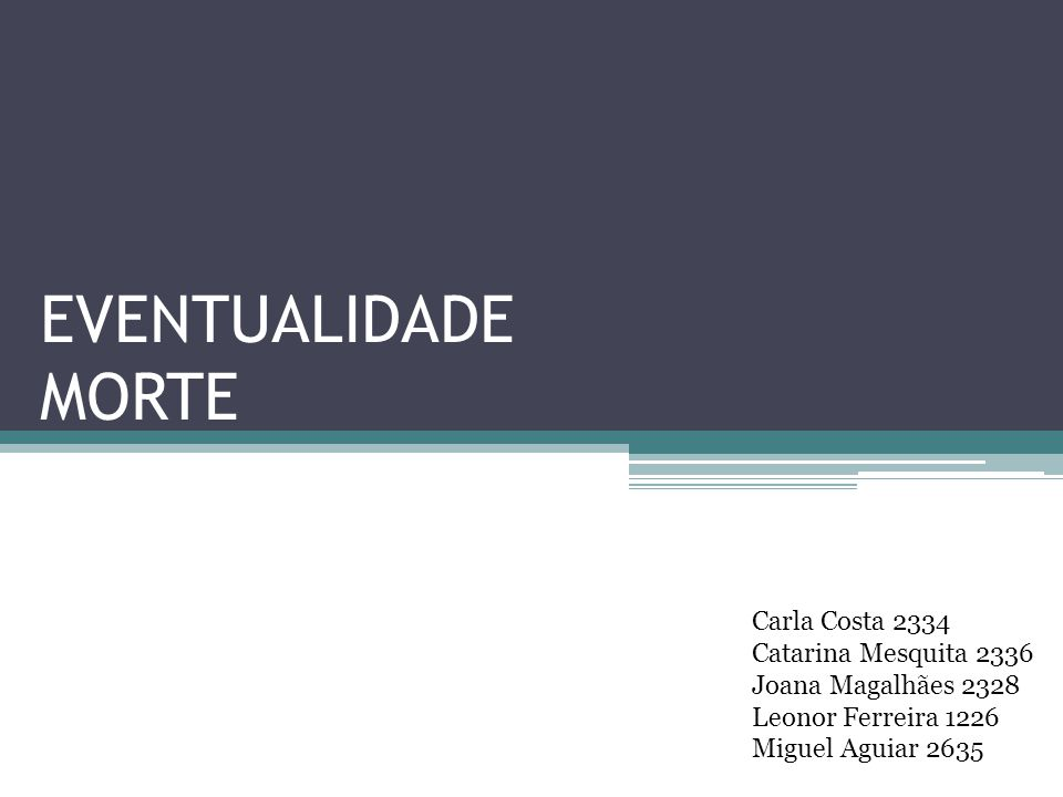 EVENTUALIDADE MORTE Carla Costa 2334 Catarina Mesquita 2336