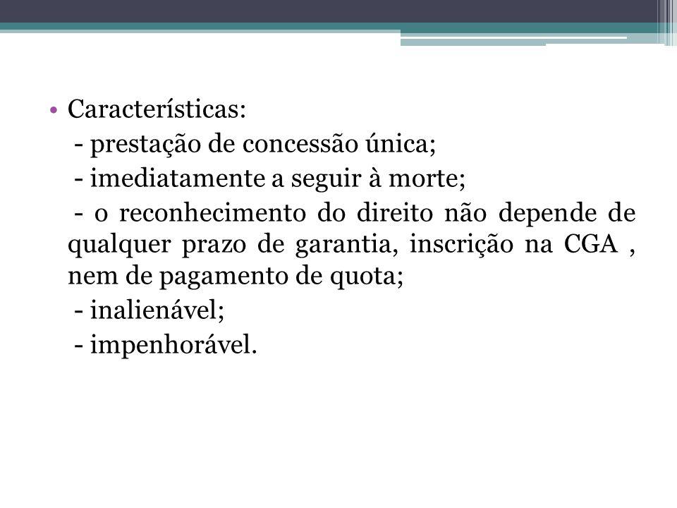 Características: - prestação de concessão única; - imediatamente a seguir à morte;