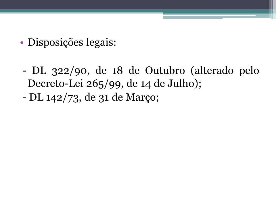 Disposições legais: - DL 322/90, de 18 de Outubro (alterado pelo Decreto-Lei 265/99, de 14 de Julho);