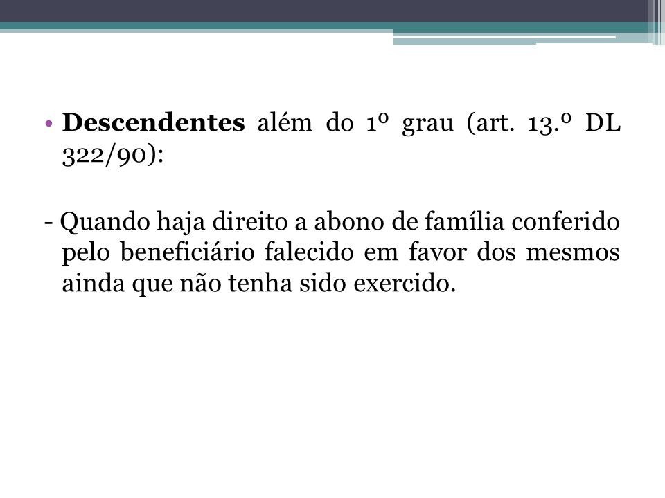 Descendentes além do 1º grau (art. 13.º DL 322/90):
