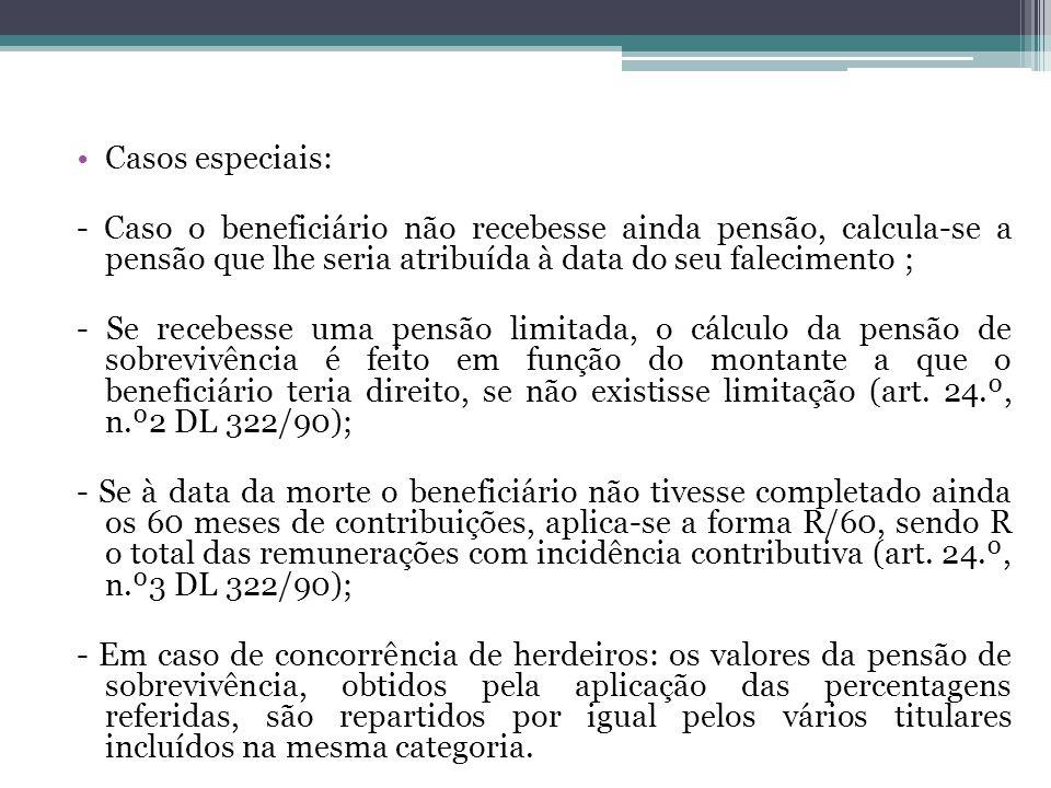 Casos especiais: - Caso o beneficiário não recebesse ainda pensão, calcula-se a pensão que lhe seria atribuída à data do seu falecimento ;