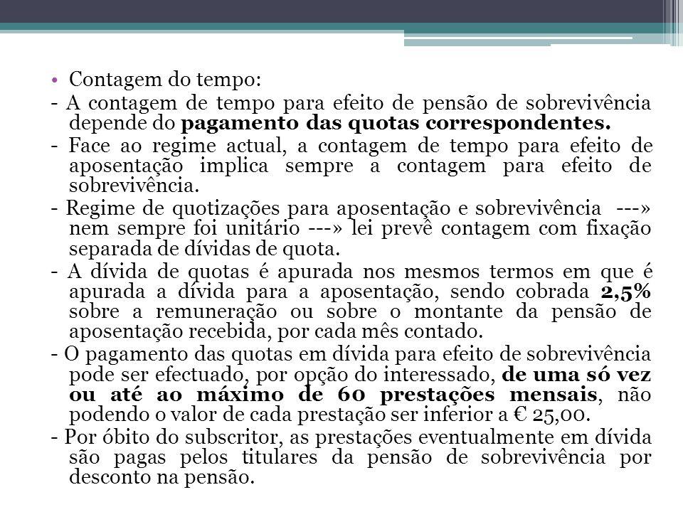 Contagem do tempo: - A contagem de tempo para efeito de pensão de sobrevivência depende do pagamento das quotas correspondentes.