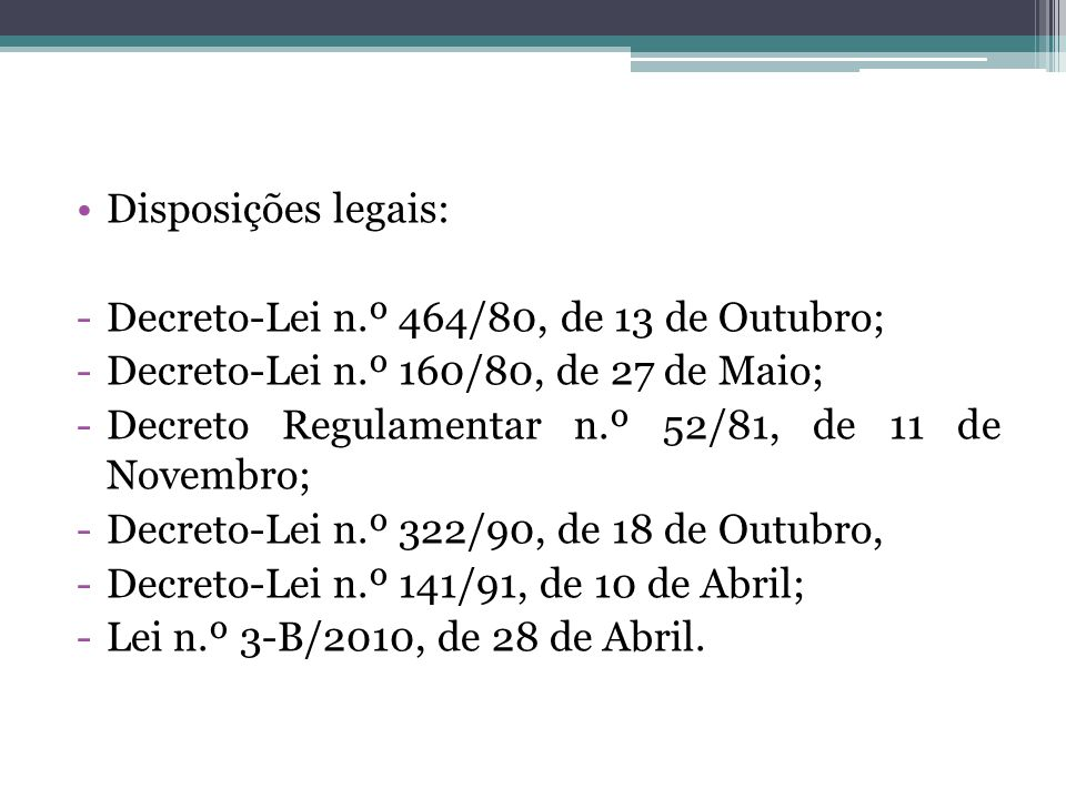 Disposições legais: Decreto-Lei n.º 464/80, de 13 de Outubro; Decreto-Lei n.º 160/80, de 27 de Maio;