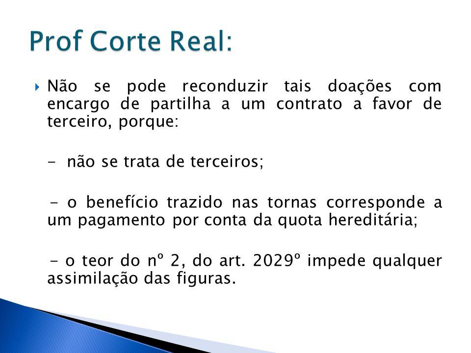 Prof Corte Real: Não se pode reconduzir tais doações com encargo de partilha a um contrato a favor de terceiro, porque: