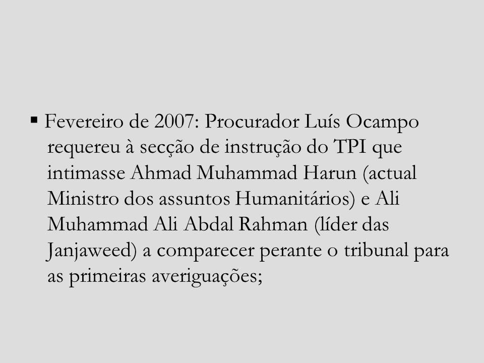  Fevereiro de 2007: Procurador Luís Ocampo requereu à secção de instrução do TPI que intimasse Ahmad Muhammad Harun (actual Ministro dos assuntos Humanitários) e Ali Muhammad Ali Abdal Rahman (líder das Janjaweed) a comparecer perante o tribunal para as primeiras averiguações;