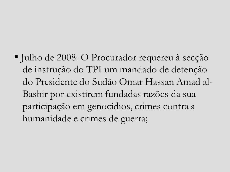  Julho de 2008: O Procurador requereu à secção de instrução do TPI um mandado de detenção do Presidente do Sudão Omar Hassan Amad al-Bashir por existirem fundadas razões da sua participação em genocídios, crimes contra a humanidade e crimes de guerra;