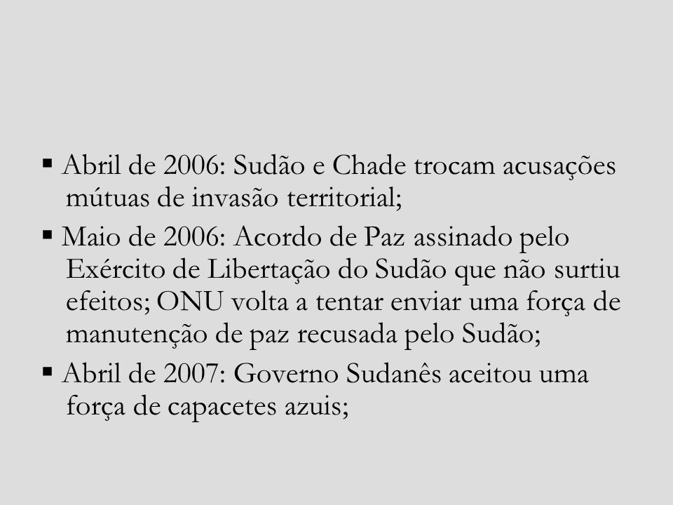  Abril de 2006: Sudão e Chade trocam acusações mútuas de invasão territorial;
