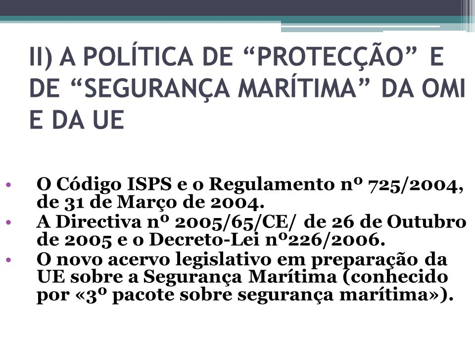 II) A POLÍTICA DE PROTECÇÃO E DE SEGURANÇA MARÍTIMA DA OMI E DA UE