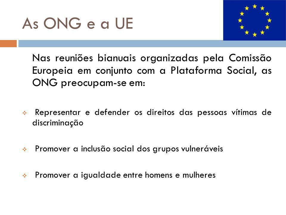 As ONG e a UE Nas reuniões bianuais organizadas pela Comissão Europeia em conjunto com a Plataforma Social, as ONG preocupam-se em: