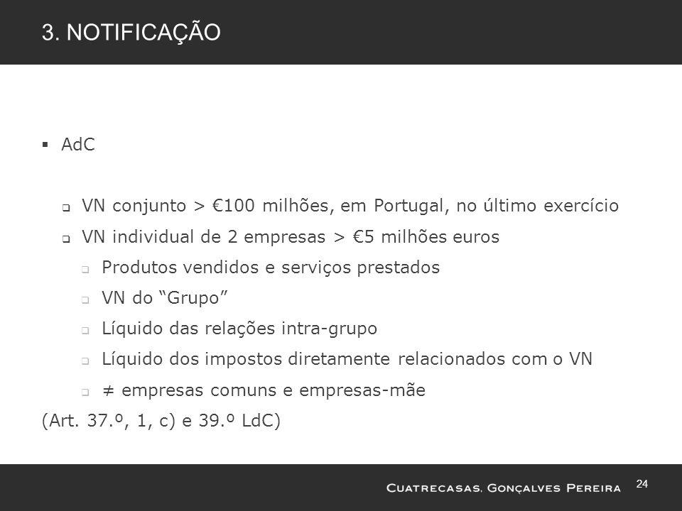 3. Notificação AdC. VN conjunto > €100 milhões, em Portugal, no último exercício. VN individual de 2 empresas > €5 milhões euros.