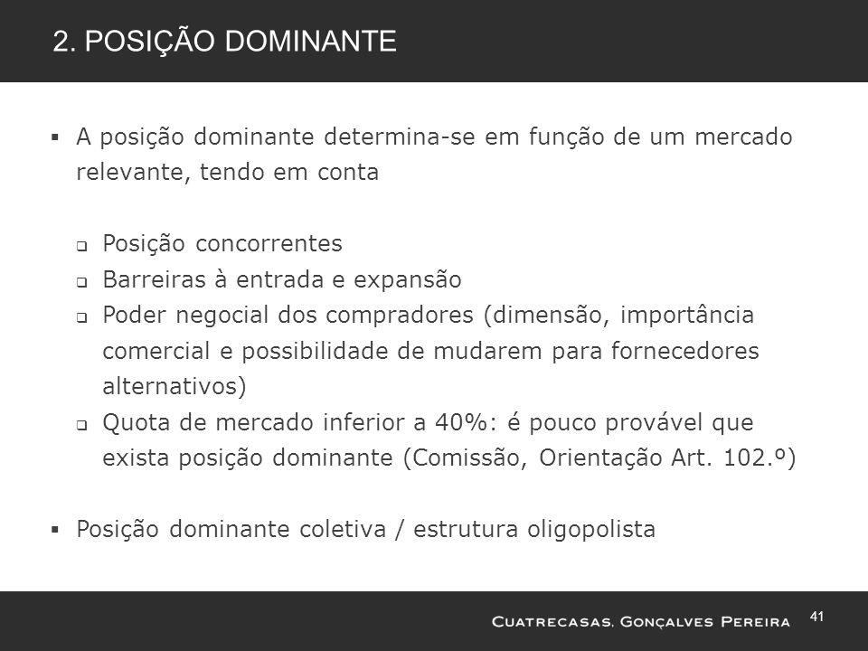2. Posição dominante A posição dominante determina-se em função de um mercado relevante, tendo em conta.