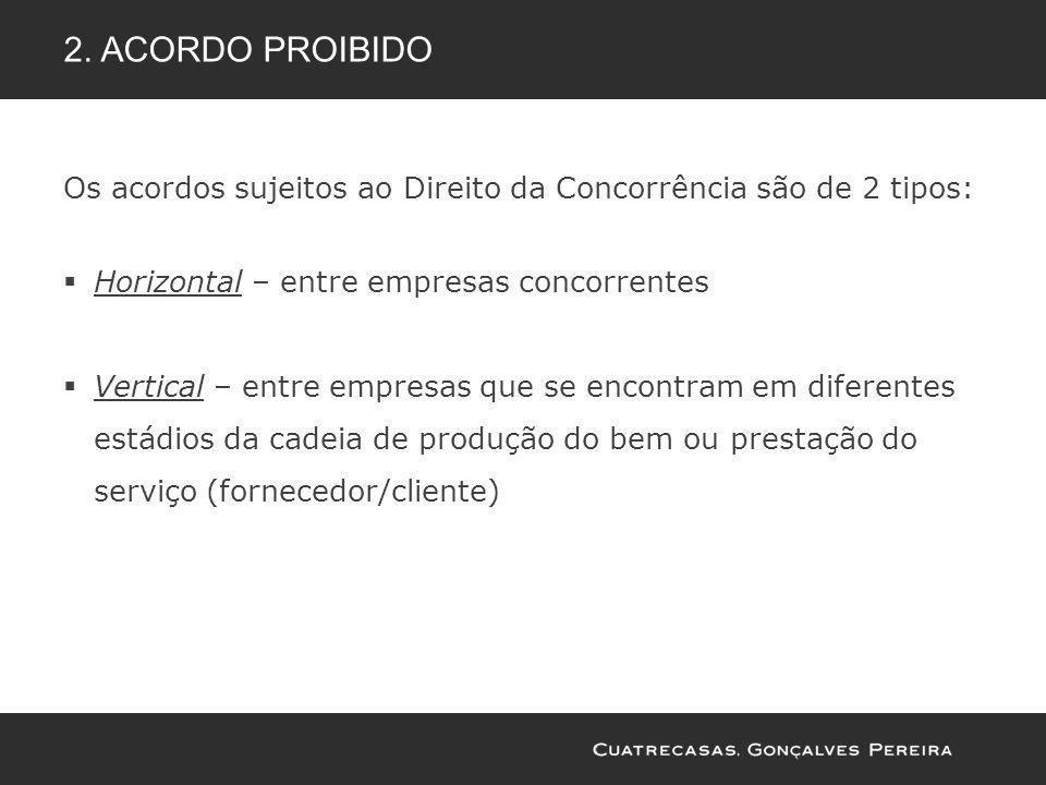 2. Acordo proibido Os acordos sujeitos ao Direito da Concorrência são de 2 tipos: Horizontal – entre empresas concorrentes.