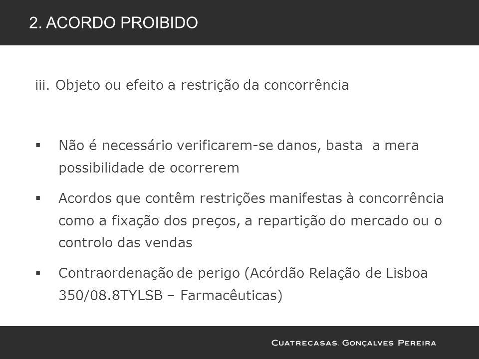 2. Acordo proibido iii. Objeto ou efeito a restrição da concorrência