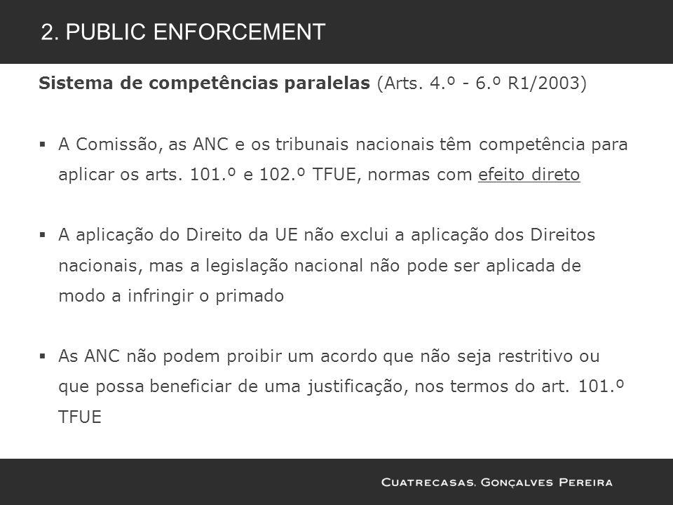 2. Public enforcement Sistema de competências paralelas (Arts. 4.º - 6.º R1/2003)