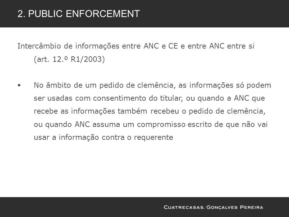 2. Public enforcement Intercâmbio de informações entre ANC e CE e entre ANC entre si (art. 12.º R1/2003)