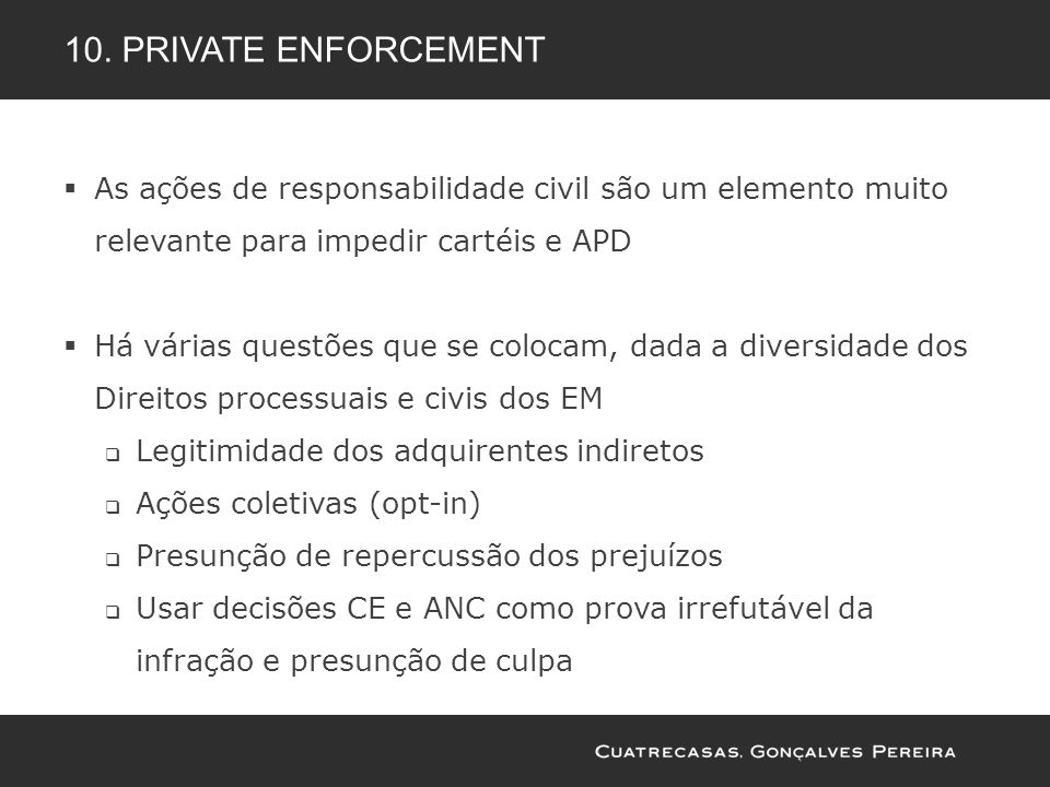 10. PRIVATE enforcement As ações de responsabilidade civil são um elemento muito relevante para impedir cartéis e APD.
