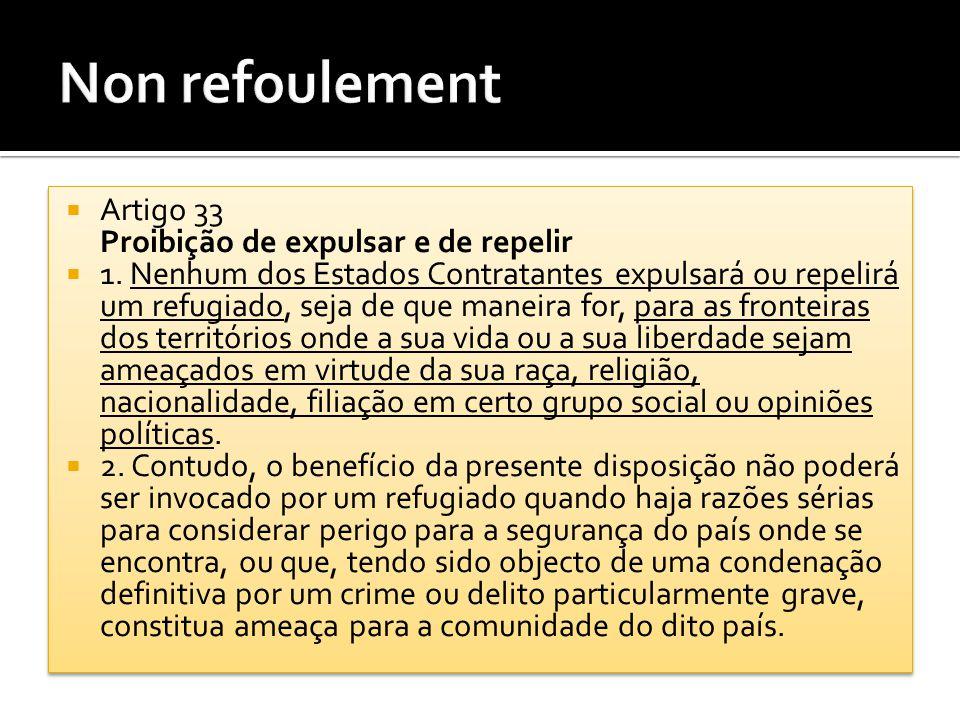 Non refoulement Artigo 33 Proibição de expulsar e de repelir