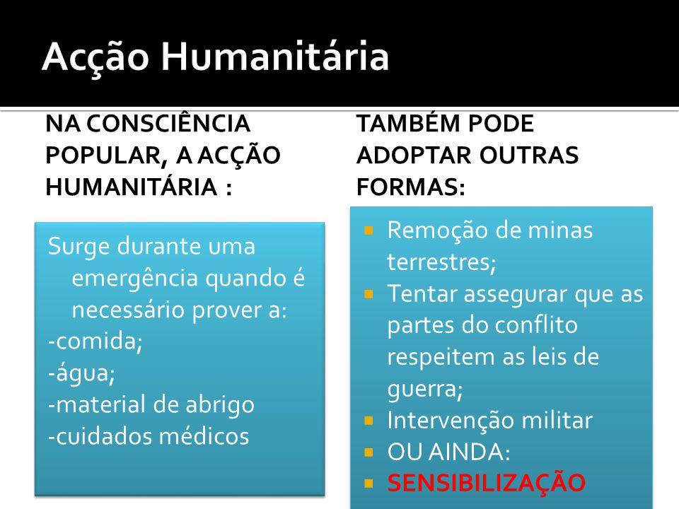 Acção Humanitária Na consciência popular, a acção humanitária :