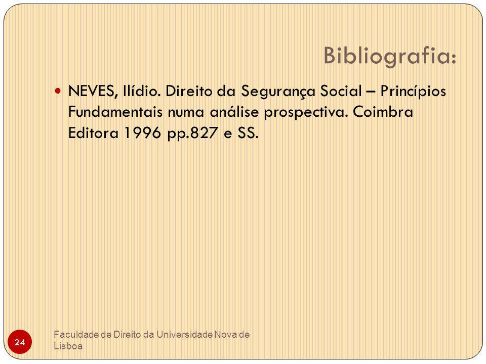 Bibliografia: NEVES, Ilídio. Direito da Segurança Social – Princípios Fundamentais numa análise prospectiva. Coimbra Editora 1996 pp.827 e SS.