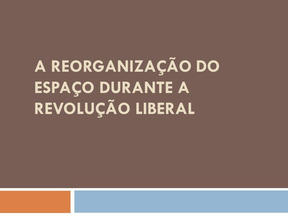 A reorganização do espaço durante a Revolução Liberal