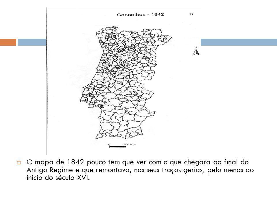 O mapa de 1842 pouco tem que ver com o que chegara ao final do Antigo Regime e que remontava, nos seus traços gerias, pelo menos ao ínicio do século XVI.
