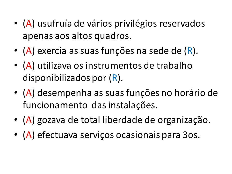 (A) usufruía de vários privilégios reservados apenas aos altos quadros.