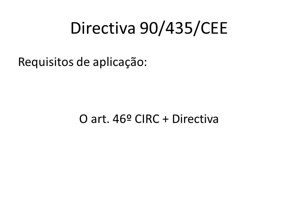 Directiva 90/435/CEE Requisitos de aplicação: O art. 46º CIRC + Directiva